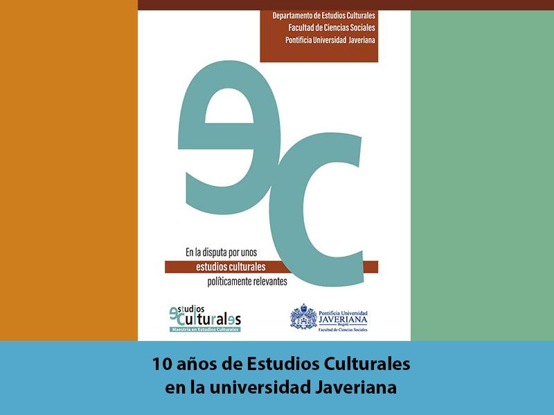 Coloquio: 10 Años de Estudios Culturales, Universidad Javeriana