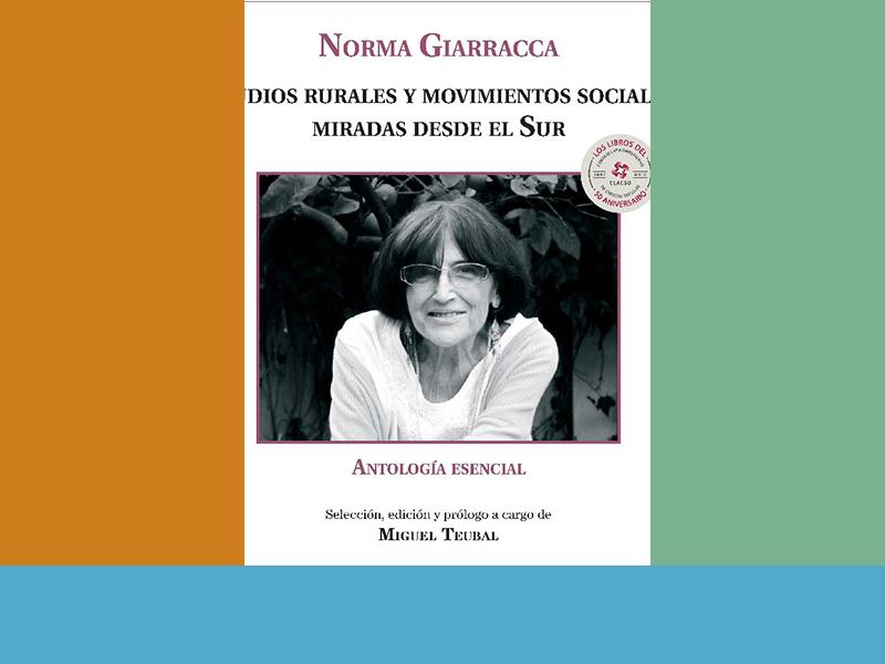 Norma Giarracca. Estudios rurales y movimientos sociales: miradas desde el Sur