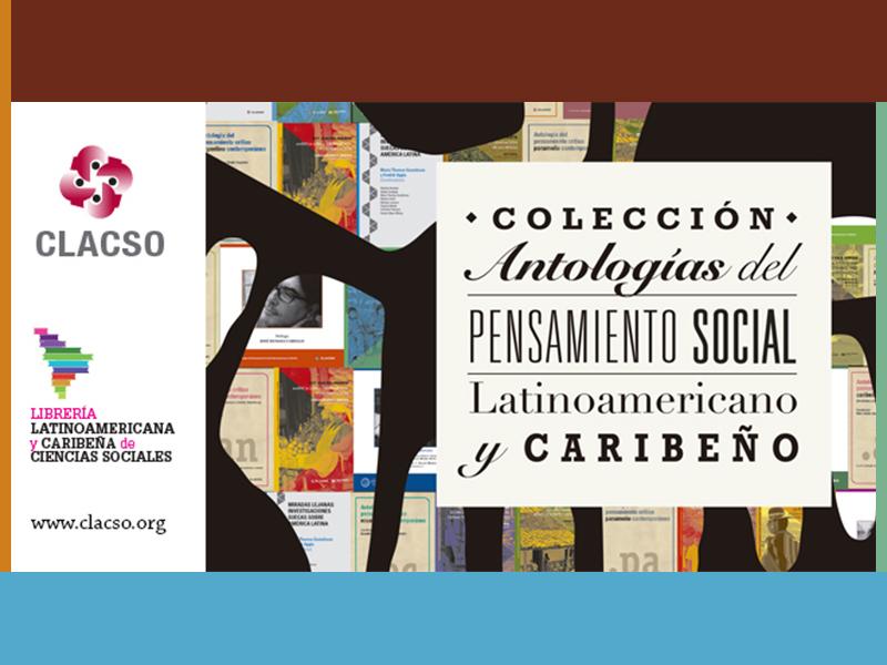 Colección Antologías del Pensamiento Social Latinoamericano y Caribeño