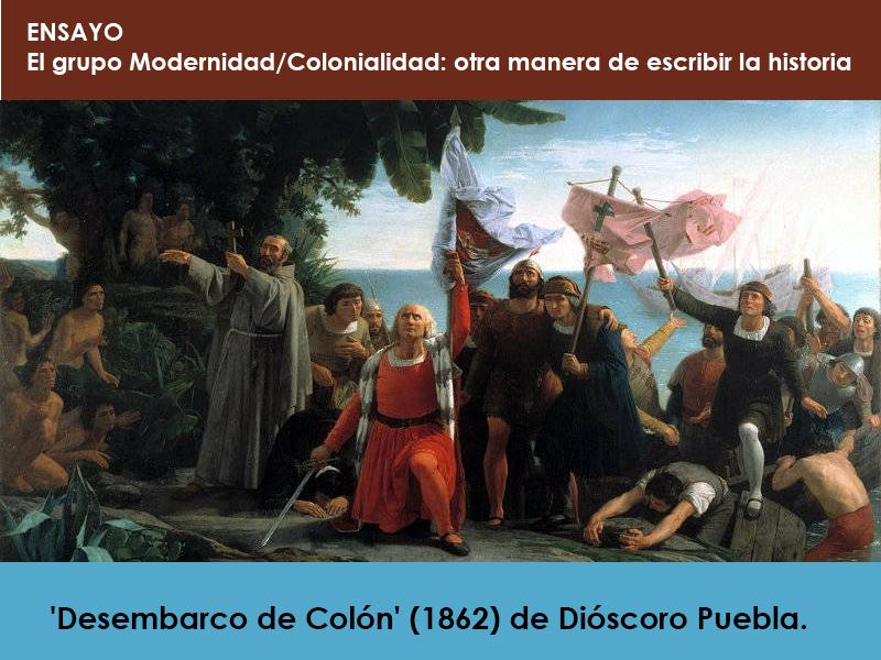 Ensayo: El grupo Modernidad/Colonialidad: otra manera de escribir la historia