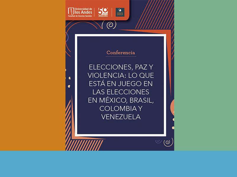 """Conferencia, """"Elecciones, paz y violencia: lo que está en juego en las elecciones en México, Brasil, Colombia y Venezuela"""""""