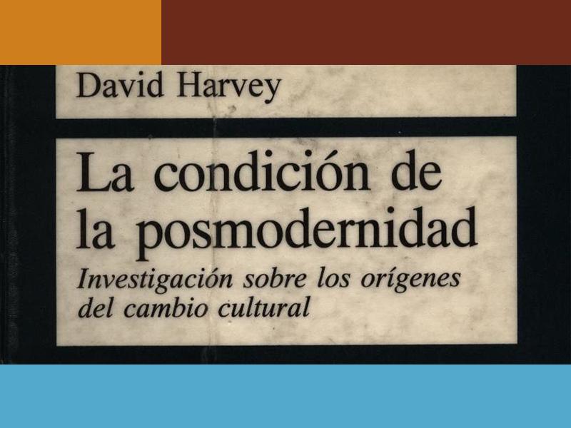 La Condición de la Posmodernidad: Orígenes del Cambio Cultural, David Harvey, (1990).
