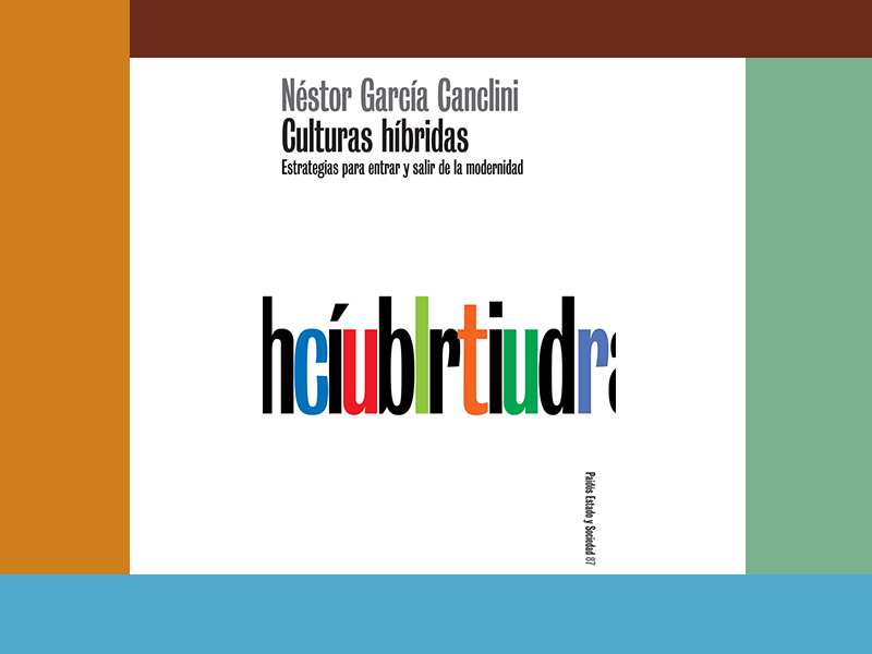Culturas Híbridas: estrategias para entrar y salir de la modernidad – Néstor García Canclini
