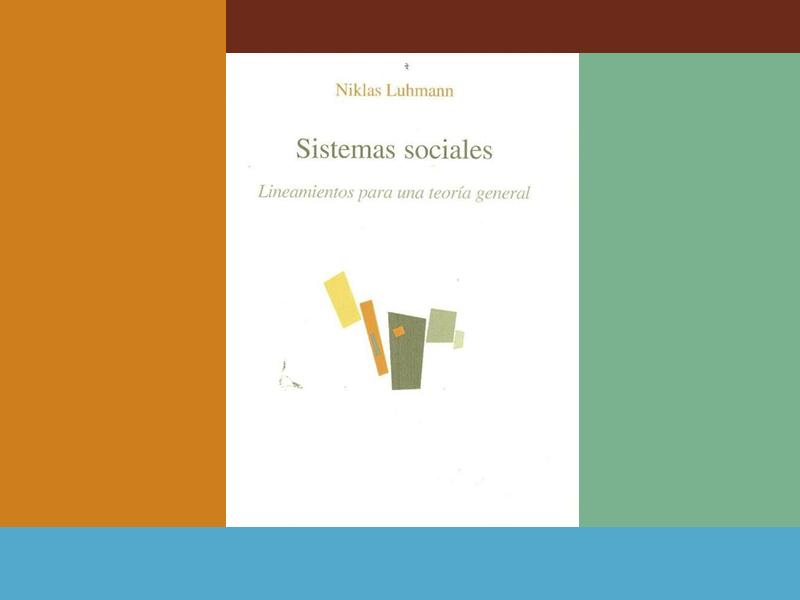 Sistemas sociales. Lineamientos para una teoría general – Luhmann, Niklas