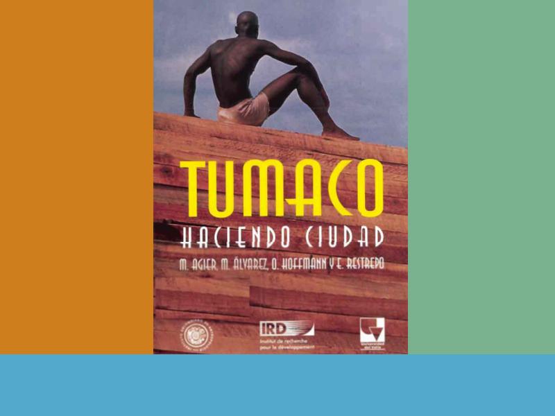 Tumaco: haciendo ciudad. Historia, identidad y cultura.