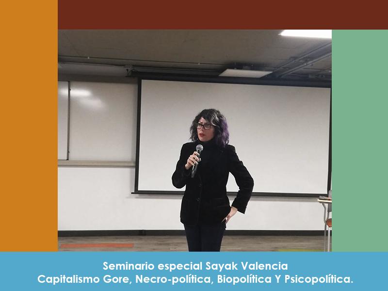 Seminario especial Sayak Valencia – Capitalismo Gore, Necro-política, Biopolítica Y Psicopolítica.